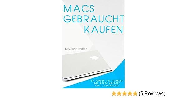 31dbab4d8b6ce Macs gebraucht kaufen  So finden Sie schnell das beste Angebot für iMac und  Macbook Pro (inkl. Checkliste) eBook  Maurice Knopp  Amazon.de  Kindle-Shop
