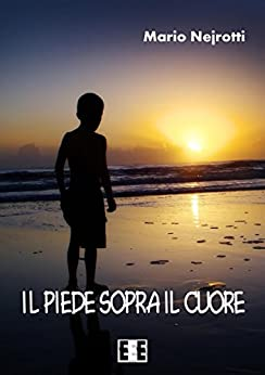 Il piede sopra il cuore (Grande e piccola storia Vol. 6) (Italian Edition) by [Nejrotti, Mario]