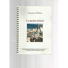 Le Poète Éclaté - Quelques Poèmes À Déguster En Famille Ou Entre Amis À L'occasion Du 80è Anniversaire De L'auteur. édition d'auteur 2004