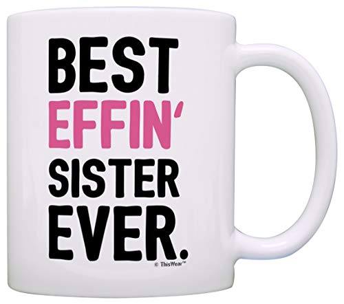 Big Sister Gift Ideas Best Effin Sister Ever Ever Big Sister Little Sister Gift Coffee Mug Tea Cup W
