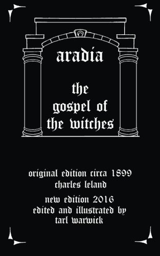 Aradia: The Gospel of the Witches by Charles Leland (2016-01-27)