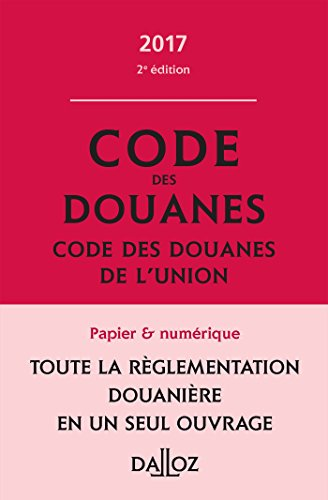 Code des douanes 2017, code des douanes de l'union annoté et commenté - 2e éd. par Eric Chevrier