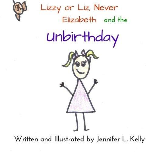 Lizzy or Liz, Never Elizabeth and the Unbirthday by Jennifer L. Kelly (2015-09-16)