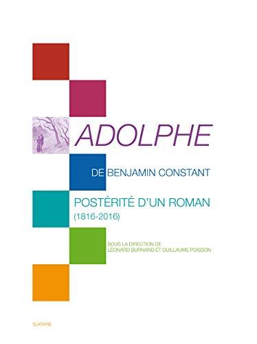 ADOLPHE DE BENJAMIN CONSTANT. Postérité d'un roman (1816-2016).