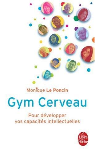Gym cerveau : une technique, un etat d'esprit par Monique Le Poncin