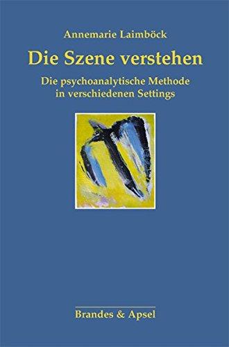 Die Szene verstehen: Die psychoanalytische Methode in verschiedenen Settings