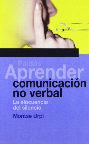 Aprender comunicación no verbal: La elocuencia del silencio sin problemas por Montse Urpí
