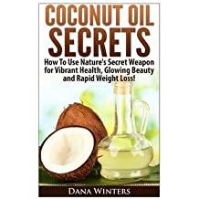 [(Coconut Oil Secrets : How to Use Nature's Secret Weapon for Vibrant Health, Glowing Beauty and Rapid Weight Loss!)] [By (author) Dana Winters] published on (February, 2014)