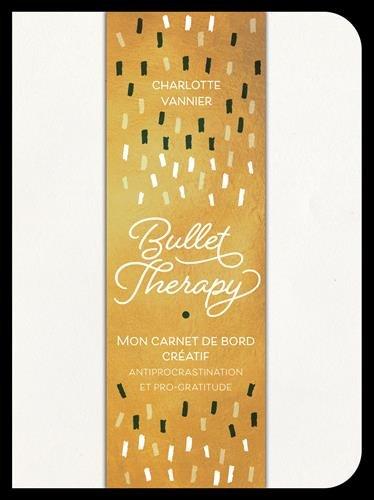 Bullet therapy: Mon carnet de bord créatif antiprocrastination et pro-gratitude