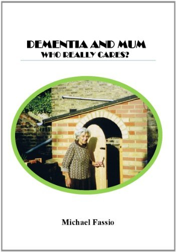 Dementia and Mum: Who Really Cares? by Michael Fassio (2011-09-02)