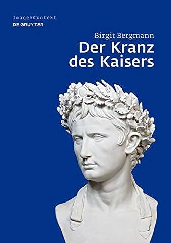 Der Kranz des Kaisers: Genese und Bedeutung einer römischen Insignie (Image & Context, Band 6)