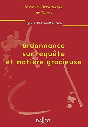 Ordonnance sur requête et matière gracieuse: Nouvelle Bibliothèque de Thèses par Sylvie Pierre-Maurice