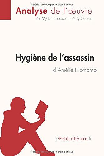 Hygine de l'assassin d'Amlie Nothomb (Analyse de l'oeuvre): Comprendre La Littrature Avec Lepetitlittraire.Fr