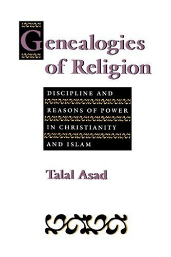 Genealogies of Religion: Discipline and Reasons of Power in Christianity and Islam por Talal Asad