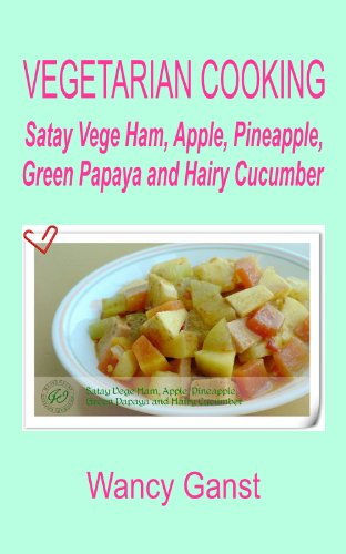 Vegetarian Cooking: Satay Vege Ham, Apple, Pineapple, Green Papaya and Hairy Cucumber (Vegetarian Cooking - Vege Meats Book 40) (English Edition)