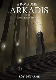 Le Royaume d'Arkadis: Livre II, Tome 1 : Rébell