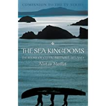 The Sea Kingdoms: The History of Celtic Britain and Ireland by Alistair Moffat (2002-12-02)