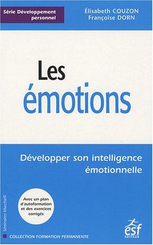 Les émotions : Développer son intelligence émotionnelle par Elisabeth Couzon, Françoise Dorn