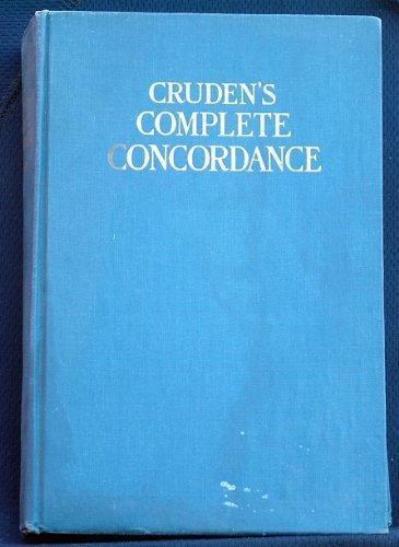 Complete Concordance to the Old and New Testaments by Alexander; Adams, A. D. (editor); Irwin, C. H. (editor); Waters, S. A. (editor) Cruden (1949-08-02)