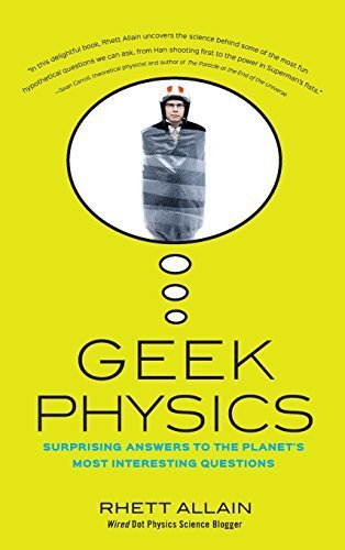 Geek Physics: Surprising Answers to the Planet's Most Interesting Questions by Rhett Allain (2015-04-14)