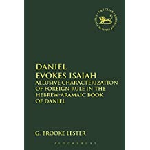 Daniel Evokes Isaiah: Allusive Characterization of Foreign Rule in the Hebrew-Aramaic Book of Daniel (The Library of Hebrew Bible/Old Testament Studies)