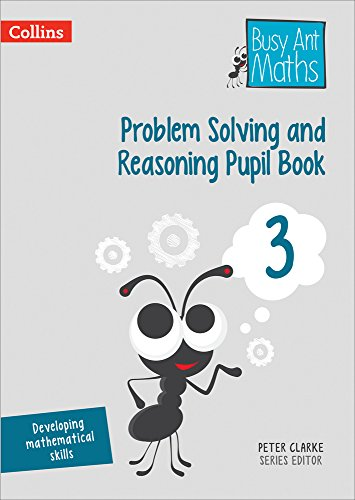 Problem Solving and Reasoning Pupil Book 3 (Busy Ant Maths)