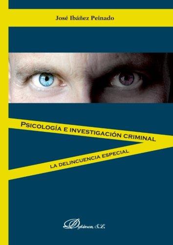 Psicología e investigación criminal: La delincuencia especial por José Ibáñez Peinado