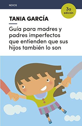 Guía para madres y padres imperfectos que entienden que sus hijos también lo son par Tania García-Caro Sánchez