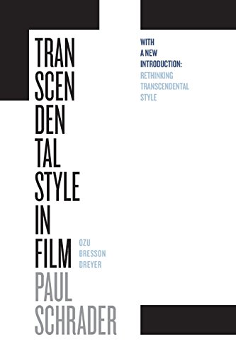 Transcendental Style in Film: Ozu, Bresson, Dreyer, With a New Introduction