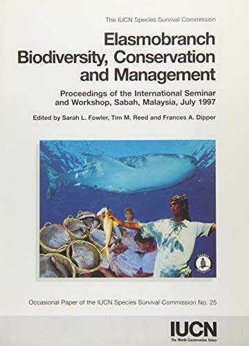 "Elasmobranch Biodiversity, Conservation and Management: ""proceedings of the International Seminar and Workshop, Sabah, Malaysia, July 1997 \"" (IUCN Species Survival Commission Occasional Paper)"