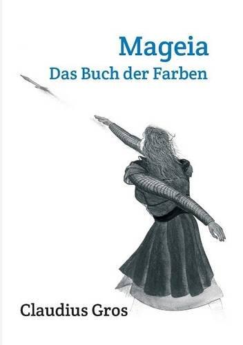 Claudius Gros - Mageia, das Buch der Farben - Fantasy - BücherTreff.de
