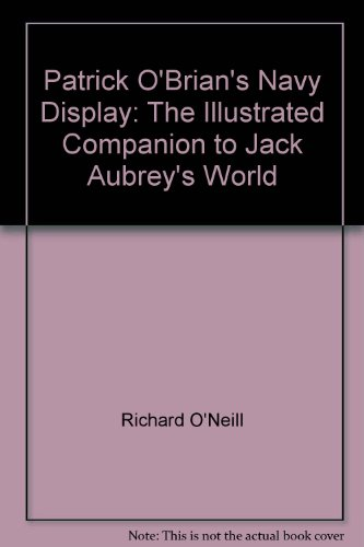 Patrick O'Brian's Navy Display: The Illustrated Companion to Jack Aubrey's World