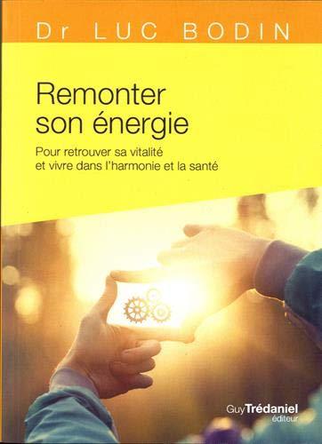 Remonter son énergie : Pour retrouver sa vitalité et vivre dans l'harmonie et la santé par
