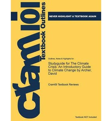 [ STUDYGUIDE FOR THE CLIMATE CRISIS: AN INTRODUCTORY GUIDE TO CLIMATE CHANGE BY ARCHER, DAVID ] Cram101 Textbook Reviews (AUTHOR ) May-01-2013 Paperback