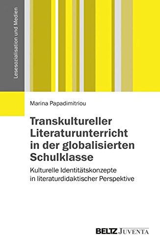 Transkultureller Literaturunterricht in der globalisierten Schulklasse: Kulturelle Identitätskonzepte in literaturdidaktischer Perspektive (Lesesozialisation und Medien)