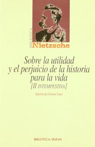 Sobre la utilidad y el perjuicio de la historia para la vida: [II Intempestiva] (Biblioteca Nietzsche) por Friedrich Nietzsche