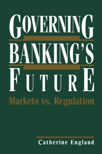 Governing Banking's Future: Markets vs. Regulation (Innovations in Financial Markets and Institutions)