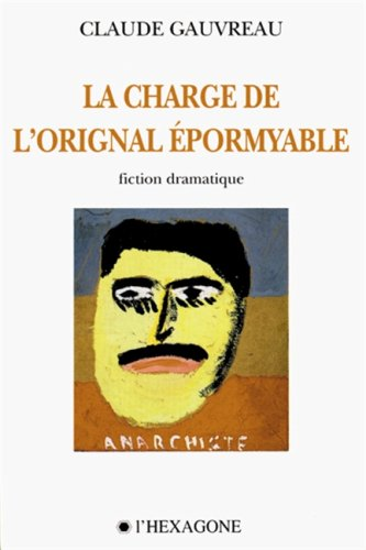 La charge de lorignal épormyable: Fiction dramatique en quatre actes (Collection Oeuvres de Claude Gauvreau) par Claude Gauvreau
