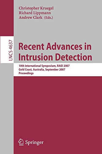 Recent Advances in Intrusion Detection: 10th International Symposium, RAID 2007, Gold Coast, Australia, September 5-7, 2007, Proceedings (Lecture Notes in Computer Science/Security and Cryptology) -