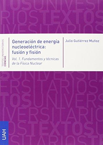 Generación de energía nucleoeléctrica: fusión y fisión: 2 (Textos Universitarios Ciencias) por Julio Gutiérrez Muñoz