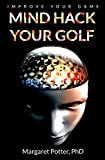 Mind Hack Your Golf: Improve Your Game