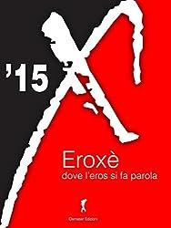 Eroxe, dove l'eros si fa parola 2015