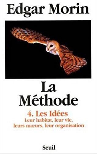 La Méthode - tome 4 Les idées, leur habitat, leur vie, leurs moeurs, leur organisation: Les Idées. Leur habitat, leur vie, leurs moeurs, leur organisation