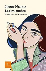 La teva ombra: Primer Premi Proa de Novel·la par Jordi Nopca