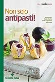 Non solo antipasti!: Stuzzichini, finger food e piatti d'apertura gourmand