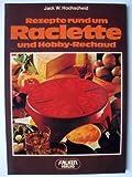 Rezepte rund um Raclette und Hobby-Rechaud [Taschenbuch] by Jack W. Hochscheid