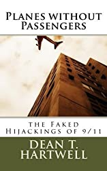 Planes without Passengers: the Faked Hijackings of 9/11 by Dean T. Hartwell (2011-01-05)