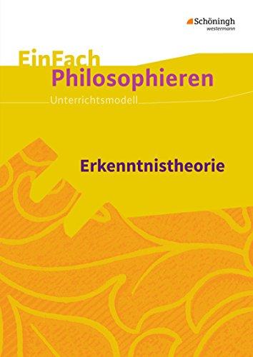 EinFach Philosophieren / Unterrichtsmodelle: EinFach Philosophieren: Erkenntnistheorie