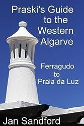 Praski's Guide to the Western Algarve - Ferragudo to Praia da Luz (Praski's Guides)