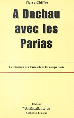 À Dachau avec les parias : La Situation des parias dans les camps nazis (Témoins) par Pierre Chiffre